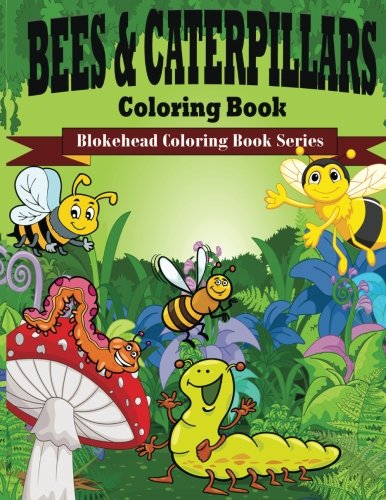 Bees & Caterpillars Coloring Book: ( Blokehead Coloring Book Series)