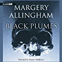 Black Plumes (       UNABRIDGED) by Margery Allingham Narrated by Francis Matthews