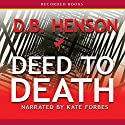 Deed to Death (       UNABRIDGED) by D. B. Henson Narrated by Kate Forbes