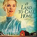Land to Call Home: Red River of the North Series #3 Audiobook by Lauraine Snelling Narrated by Callie Beaulieu