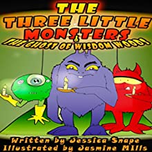 Three Little Monsters & The Ghost of Wisdom Woods (       UNABRIDGED) by Jessica Snape Narrated by Jo Hayman