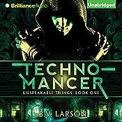 Technomancer: Unspeakable Things, Book 1 | B. V. Larson