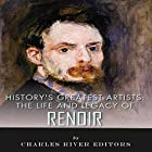 The Life and Legacy of Renoir: History's Greatest Artists Hörbuch von  Charles River Editors Gesprochen von: Scott Clem