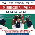 Tales from the Minnesota Twins Dugout: A Collection of the Greatest Twins Stories Ever Told (       UNABRIDGED) by Dennis Brackin, Kent Hrbek Narrated by Terry Daniel