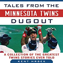 Tales from the Minnesota Twins Dugout: A Collection of the Greatest Twins Stories Ever Told Audiobook by Dennis Brackin, Kent Hrbek Narrated by Terry Daniel