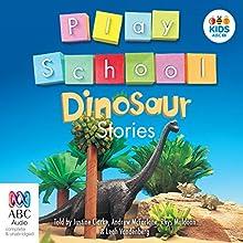 Play School Dinosaur Stories (       UNABRIDGED) by Australian Broadcasting Corporation Narrated by Justine Clarke, Andrew McFarlane, Rhys Muldoon, Leah Vandenberg