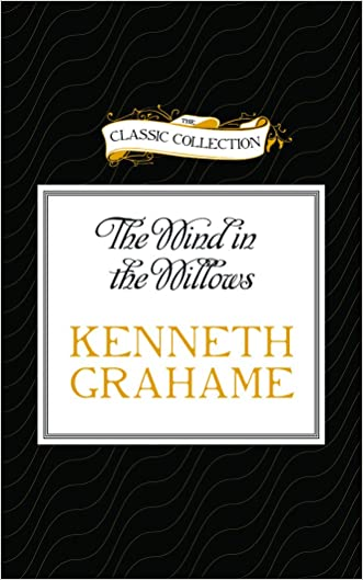 The Wind in the Willows (The Classic Collection) written by Kenneth Grahame