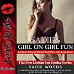Sadie's Girl on Girl Fun: Because When Girls Get Together, It's a Sexy Blast!: Five First Lesbian Sex Erotica Stories | Sadie Woods