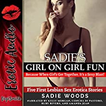Sadie's Girl on Girl Fun: Because When Girls Get Together, It's a Sexy Blast!: Five First Lesbian Sex Erotica Stories Audiobook by Sadie Woods Narrated by Kelly Morgan, Concha di Pastoro, Ruby Rivers, Amanda Jean