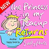 Children's Books: THE PRINCESS IN MY TEACUP RETURNS (Adorable, Rhyming Bedtime Story/Picture Book for Beginner Readers About Being Your Best, Ages 2-7)