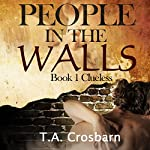 People in the Walls: Clueless, Book 1 | T. A. Crosbarn