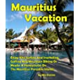 Mauritius Vacation Tips: Enjoy Kite Surfing And Snorkeling, Golfing And Mountain Biking Or Maybe A Honeymoon On The Mauritius Paradise Islands