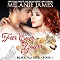 Fur Ever Yours: Black Paw Pack, Book 1 Audiobook by Melanie James Narrated by Hollie Jackson