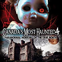 Canada's Most Haunted 4: Paranormal Horrors of the True North Radio/TV Program by OH Krill Narrated by Simon Oliver
