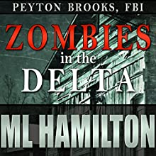 Zombies in the Delta: Peyton Brooks, FBI, Book 1 Audiobook by M.L. Hamilton Narrated by Kelley Hazen - Storyteller Productions