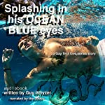 Splashing in his Ocean Blue Eyes: A Gay First Love Story, Book 7 | Guy Veryzer