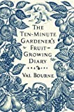 img - for The Ten-Minute Gardener's Fruit-Growing Diary by Val Bourne (2011-09-01) book / textbook / text book