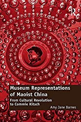 Museum Representations of Maoist China- From Cultural Revolution to Commie Kitsch