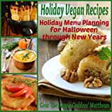 Holiday Vegan Recipes: Holiday Menu Planning for Halloween Through New Years (Vegan Cookbook Book 4)by Gina 'The Veggie...