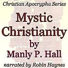 Mystic Christianity: Christian Apocrypha Series Hörbuch von Manly P. Hall Gesprochen von: Robin Haynes