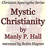 Mystic Christianity: Christian Apocrypha Series | Manly P. Hall