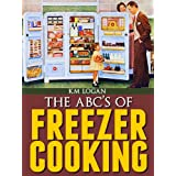 The ABC'S of Freezer Cooking, A Quick, Basic, Introduction To Make Ahead Meals ~ K.M. Logan