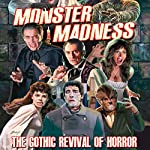 Monster Madness: The Gothic Revival of Horror | Gary Svehla,A. Susan Svehla