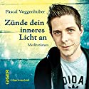 Zünde dein inneres Licht an Hörbuch von Pascal Voggenhuber Gesprochen von: Pascal Voggenhuber