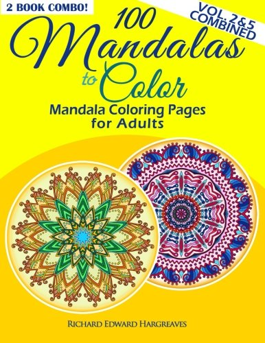 100 Mandalas To Color - Mandala Coloring Pages For Adults - Vol. 2 & 5 Combined: 2 Book Combo (Mandala Coloring Books Value Pack Compilation)