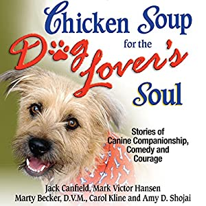 Chicken Soup for the Dog Lover's Soul: Stories of Canine Companionship, Comedy and Courage Audiobook