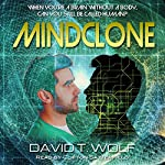Mindclone: When You're a Brain Without a Body, Can You Still Be Called Human? | David T. Wolf