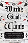 The Witch's Guide to Wands: A Complet...