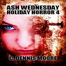 Ash Wednesday: Holiday Horror, Volume 4 (       UNABRIDGED) by C. Dennis Moore Narrated by Curt Campbell
