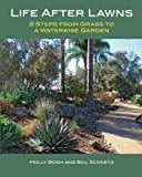 img - for Life After Lawns: 8 Steps from Grass to a Waterwise Garden book / textbook / text book