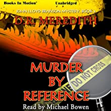 Murder By Reference: John Lloyd Branson Series, Book 4 (       UNABRIDGED) by D. R. Meredith Narrated by Michael Bowen