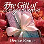 The Gift of Forgiveness | Denise Renner