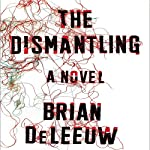 The Dismantling: A Novel | Brian DeLeeuw