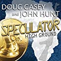 Speculator: High Ground, Book 1 Hörbuch von Doug Casey, John Hunt Gesprochen von: John Pruden
