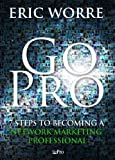 Go Pro - 7 Steps to Becoming a Network Marketing Professional by Eric Worre (2013) Paperback
