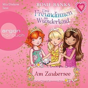 Am Zaubersee (Drei Freundinnen im Wunderland 10) Hörbuch