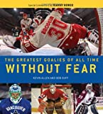 img - for Without Fear: The Greatest Goalies of All Time book / textbook / text book