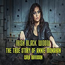 Irish Black Widow: The True Story of Annie Monahan Audiobook by Cara Davidson Narrated by Sangita Chauhan