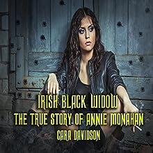 Irish Black Widow: The True Story of Annie Monahan | Livre audio Auteur(s) : Cara Davidson Narrateur(s) : Sangita Chauhan