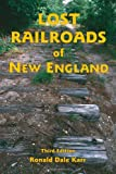 img - for Lost Railroads of New England, 3rd edition (New England Rail Heritage) book / textbook / text book