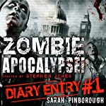 Zombie Apocalypse Diary Entry #1 (       UNABRIDGED) by Sarah Pinborough Narrated by Sarah Pinborough