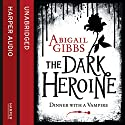 Dinner with a Vampire: The Dark Heroine, Book 1 Audiobook by Abigail Gibbs Narrated by Josie Dunn