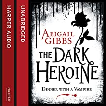 Dinner with a Vampire: The Dark Heroine, Book 1 (       UNABRIDGED) by Abigail Gibbs Narrated by Josie Dunn