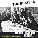 The Beatles: Image and the Media Audiobook by Michael R. Frontani Narrated by James Langton