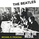 The Beatles: Image and the Media | Michael R. Frontani