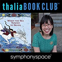 Thalia Kids' Book Club: Grace Lin - When the Sea Turned to Silver Speech by Gracel Lin Narrated by Kat Yeh, Annie Q